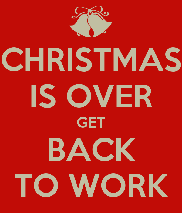 Christmas Is Over.Christmas Is Over Get Back To Work Poster Tterliko Keep