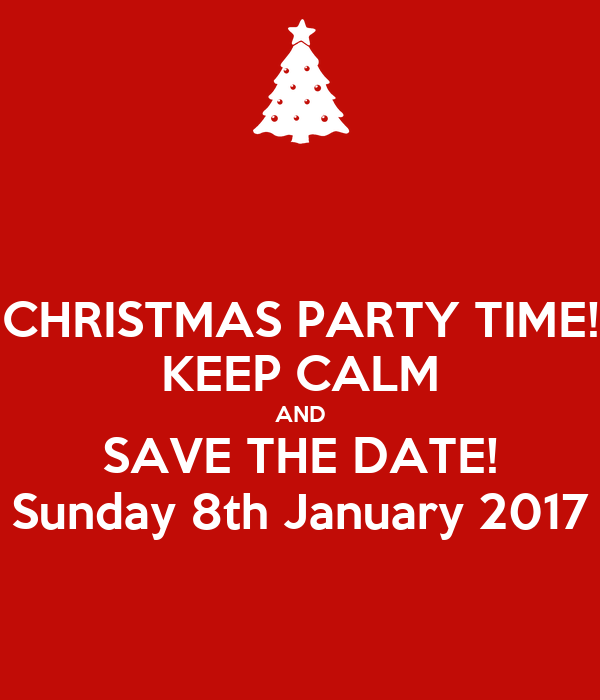 Beautiful CHRISTMAS PARTY TIME! KEEP CALM AND SAVE THE DATE! Sunday 8th January 2017