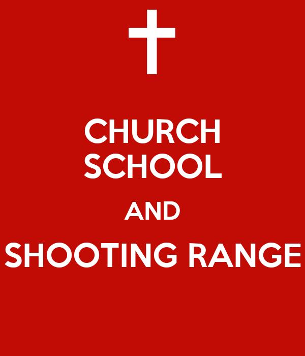 CHURCH SCHOOL AND SHOOTING RANGE