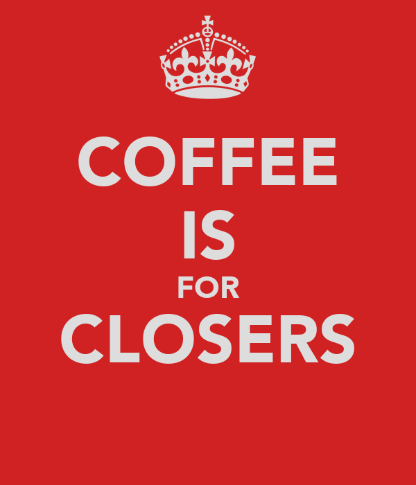 COFFEE IS FOR CLOSERS Poster | Tor | Keep Calm-o-Matic