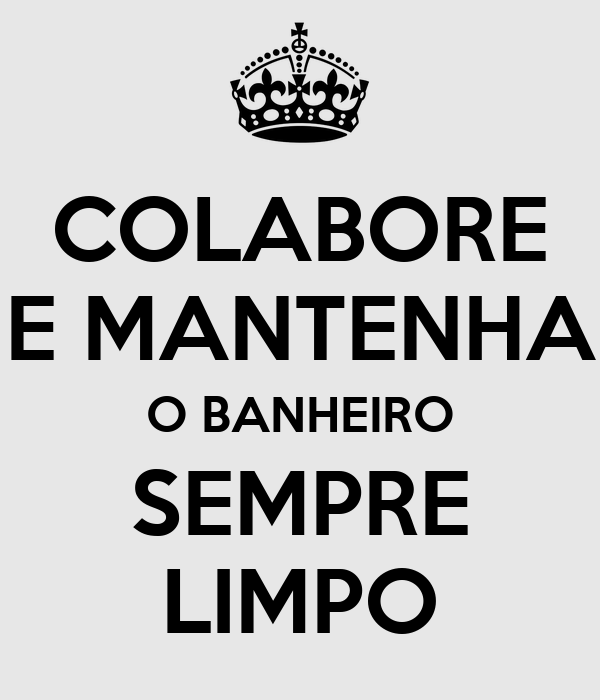 COLABORE E MANTENHA O BANHEIRO SEMPRE LIMPO Poster  Josiane  Keep CalmoMatic -> Frases Para Banheiro Feminino Limpo