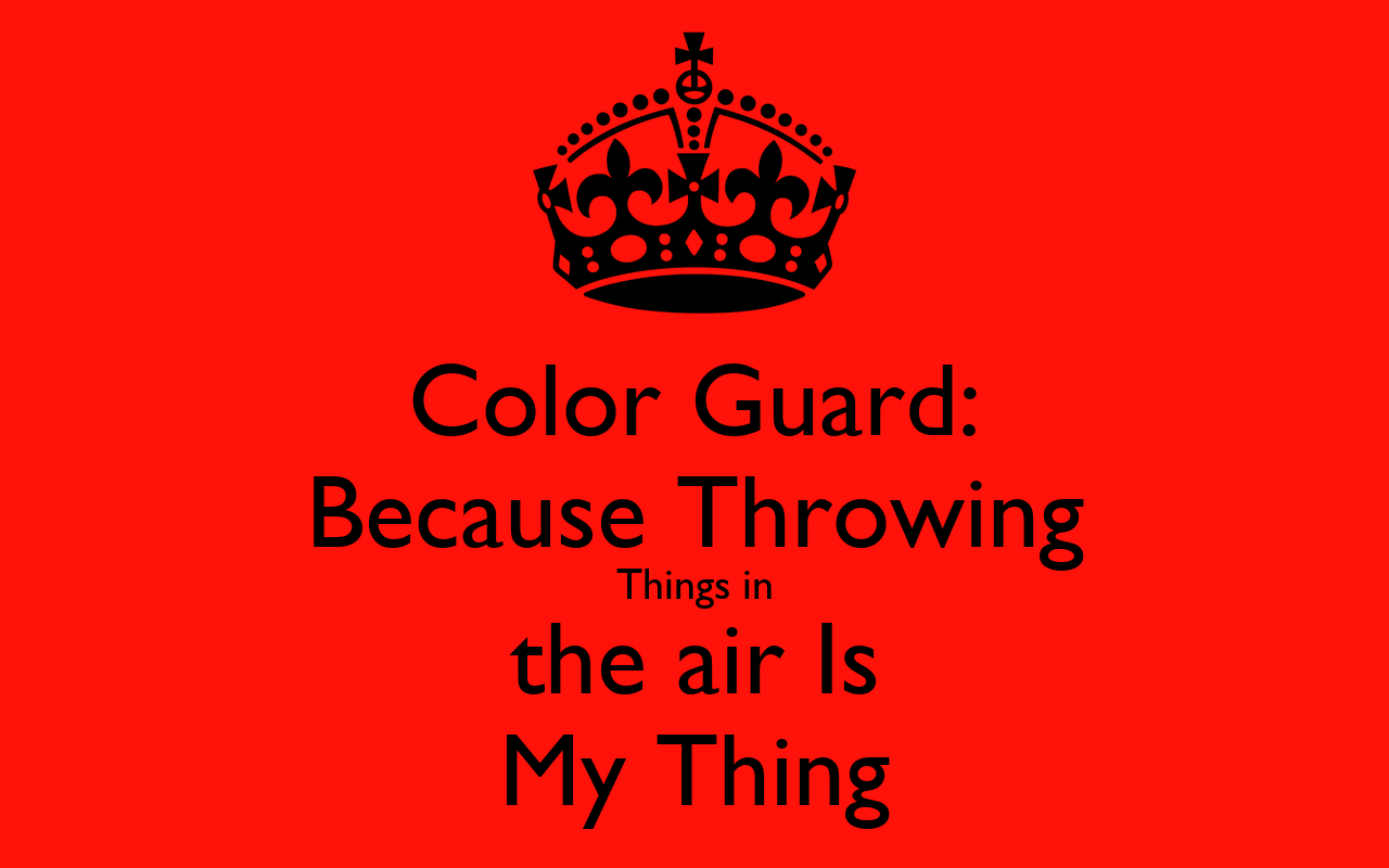 Color Guard Quotes: Color Guard: Because Throwing Things In The Air Is My