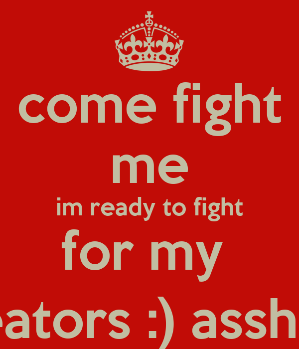 come fight with me