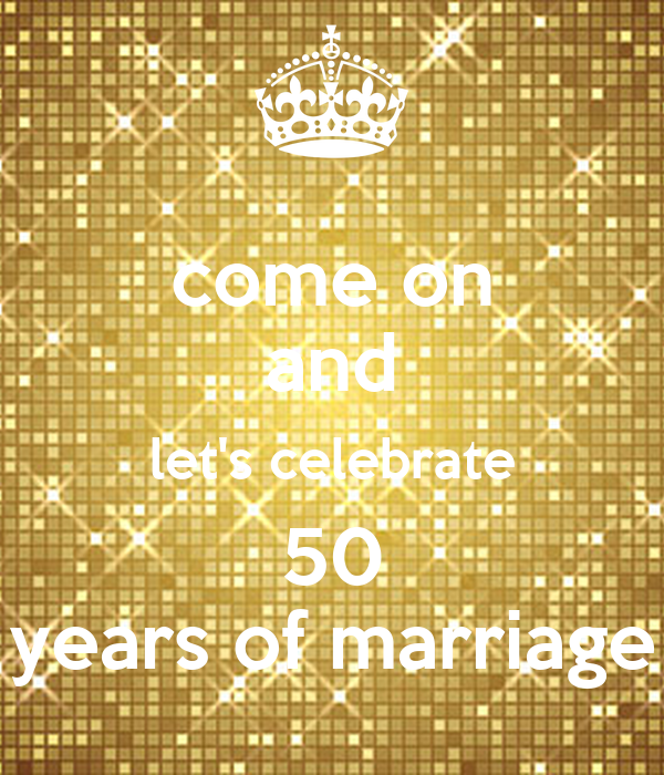 come on and let s celebrate 50 years of marriage poster karen