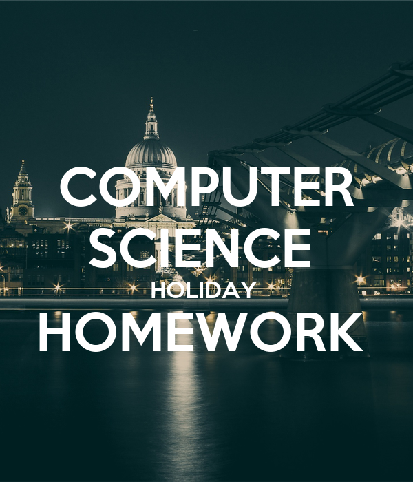 holiday homework computer science