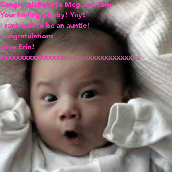 Congratulations To Meg And Tom Your Having A Baby Yay I Cant Wait To Be An Auntie