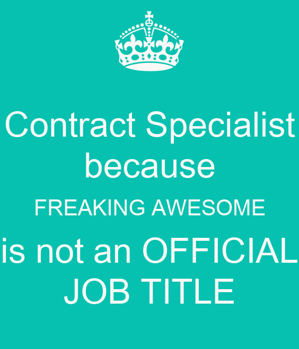 Contract Specialist because FREAKING AWESOME is not an OFFICIAL – Contract Specialist Job Description