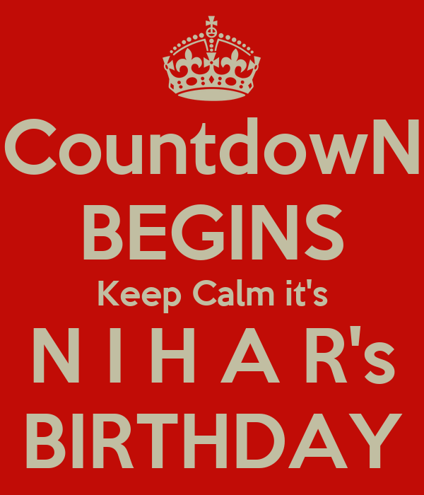 Countdown begins keep calm it 39 s n i h a r 39 s birthday keep calm and carry on image generator - Birthday countdown wallpaper ...