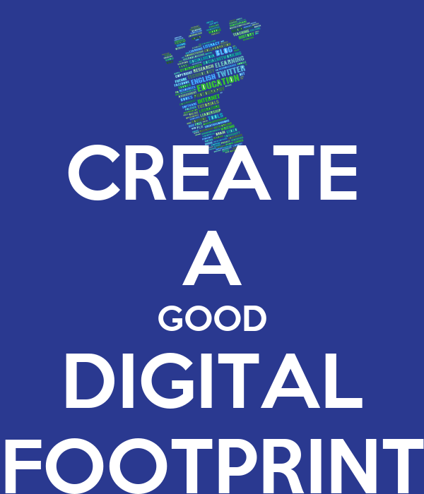 CREATE A GOOD DIGITAL FOOTPRINT Poster | lolololol | Keep Calm-o-Matic