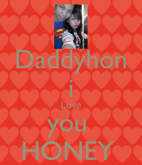 Daddyhon i Love you HONEY - KEEP cALM AND cARRY ON Image Generator