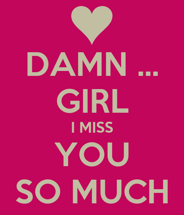 Damn Girl I Miss You So Much Poster Lol Keep Calm O Matic