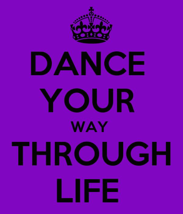 Way Dance Dance Your Way Through Life
