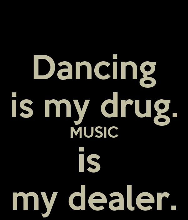 Music is my drug quotes quotesgram for My house house music