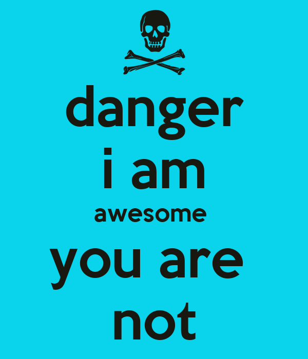 danger i am awesome you are not Poster | gfjy | Keep Calm-o-Matic