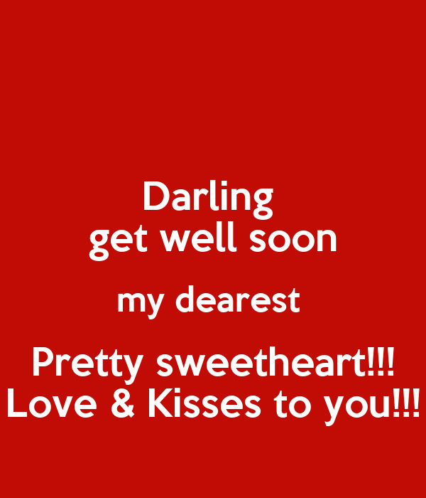 Darling get well soon my dearest Pretty sweetheart!!! Love ...