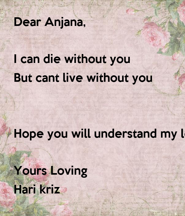Dear Anjana, I can die without you But cant live without ...