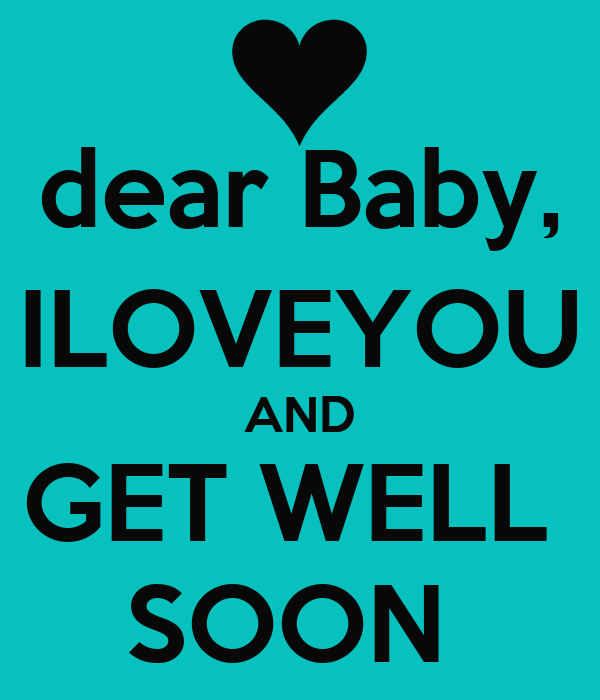dear baby iloveyou and get well soon