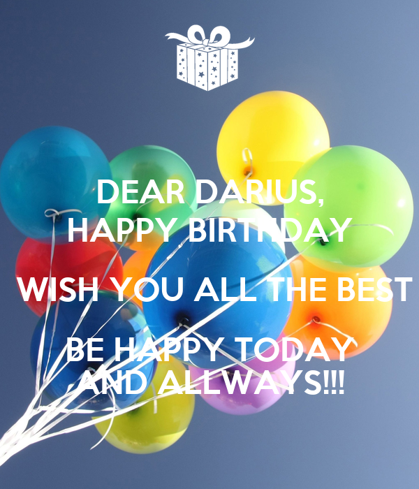 Dear Darius Happy Birthday Wish You All The Best Be Happy Today Happy Birthday Wish You All The Best In