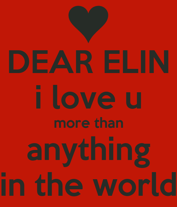 DEAR ELIN i love u more than anything in the world Poster