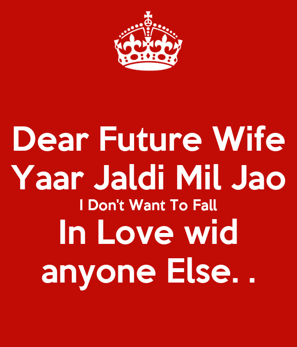 Dear Future Wife Yaar Jaldi Mil Jao I Don't Want To Fall In