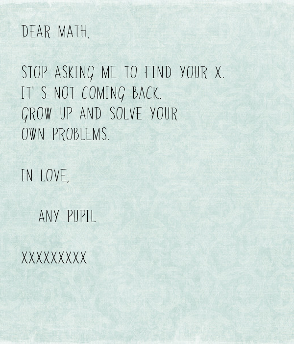 dear-math-stop-asking-me-to-find-your-x-it-s-not-coming-back-grow-up    Dear Math Stop Asking Me To Find Your X