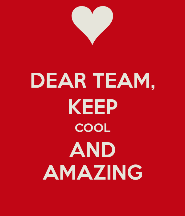 Amazing Team: DEAR TEAM, KEEP COOL AND AMAZING Poster