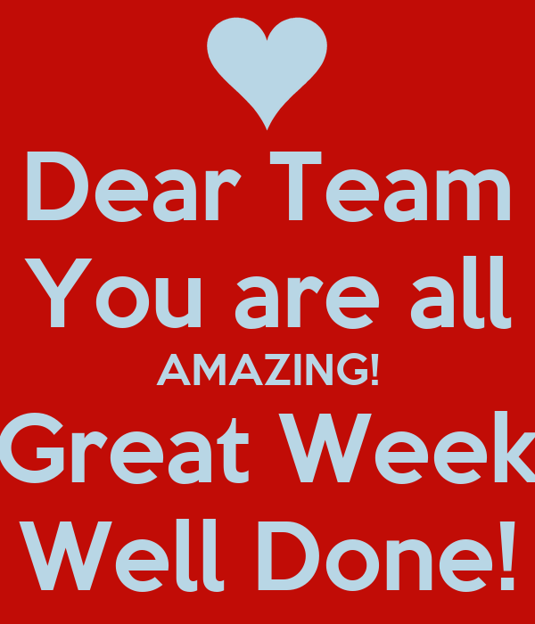 Dear Team You Are All Amazing Great Week Well Done Poster Leanne Keep Calm O Matic