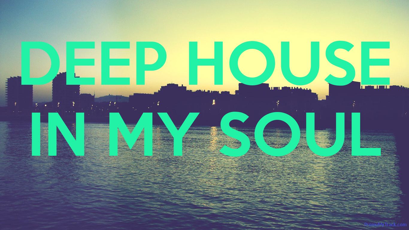 Deep house in my soul for the love of housemusic for What s deep house music