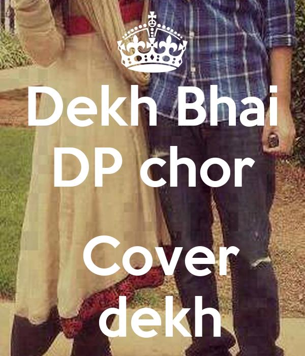 Dekh Bhai DP chor Cover dekh - KEEP CALM AND CARRY ON Image Generator