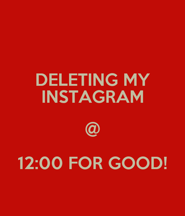 Deleting my instagram 1200 for good poster b keep calm o matic deleting my instagram 1200 for good ccuart Gallery