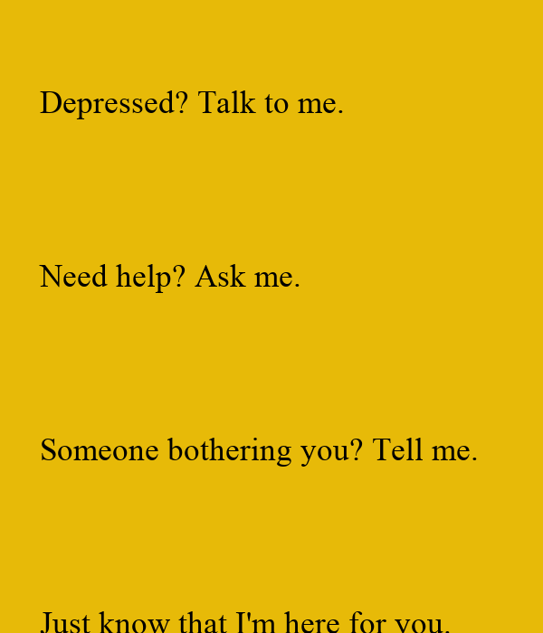 Depressed Talk To Me Need Help Ask Me Someone Bothering You