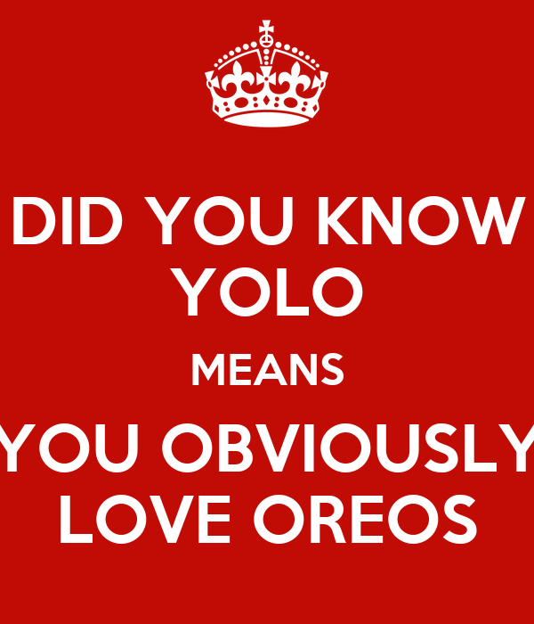 DID YOU KNOW YOLO MEANS YOU OBVIOUSLY LOVE OREOS Poster ...