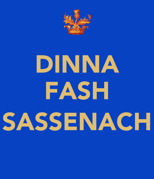 Dinna Fash Sassenach Poster Asynamongirl Keep Calm O Matic
