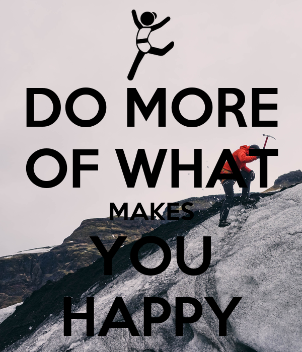 do more of what makes you happy poster yahya lunat. Black Bedroom Furniture Sets. Home Design Ideas
