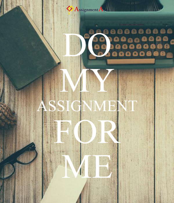 Do My Assignments For Me, Cheapest Custom Writing - Do My Assignments ...