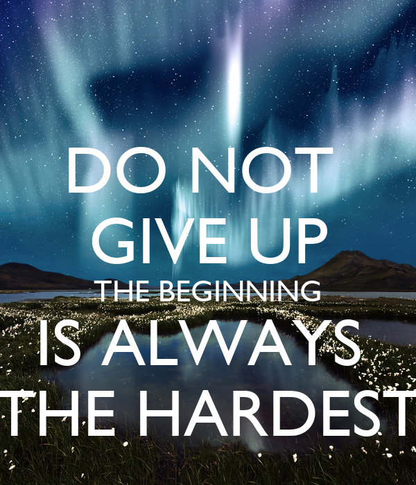Do Not Give Up The Beginning Is Always The Hardest Poster Paragon
