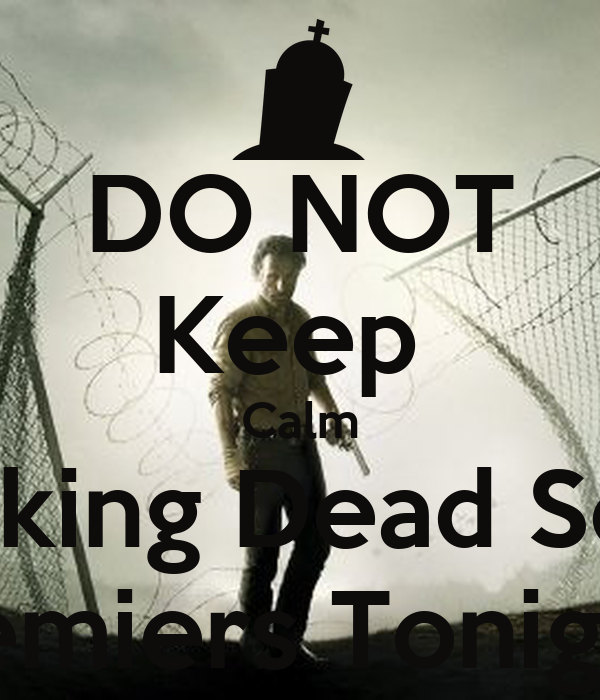 DO NOT Keep Calm The Walking Dead Season 4 Premiers Tonight!! Poster ... c0e610288d