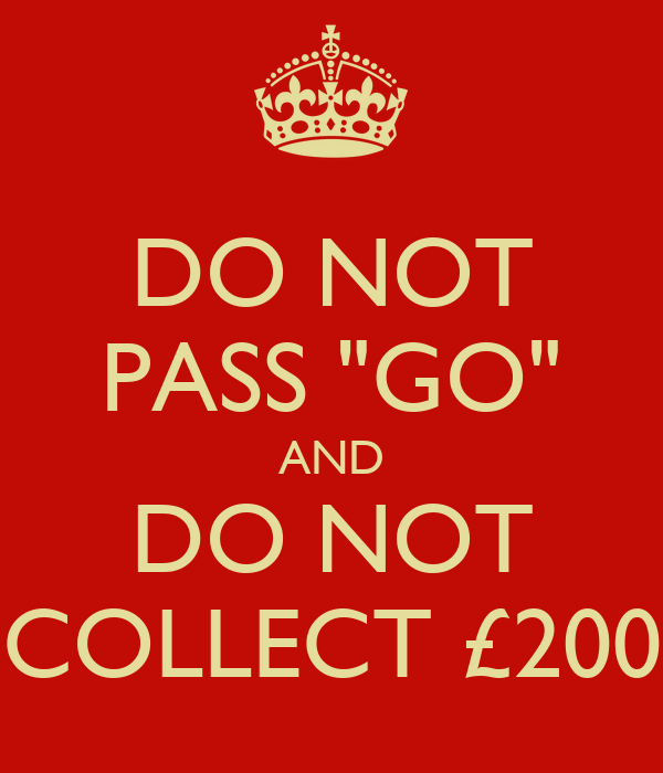 """Do not pass 'Go' and do not collect $200"""