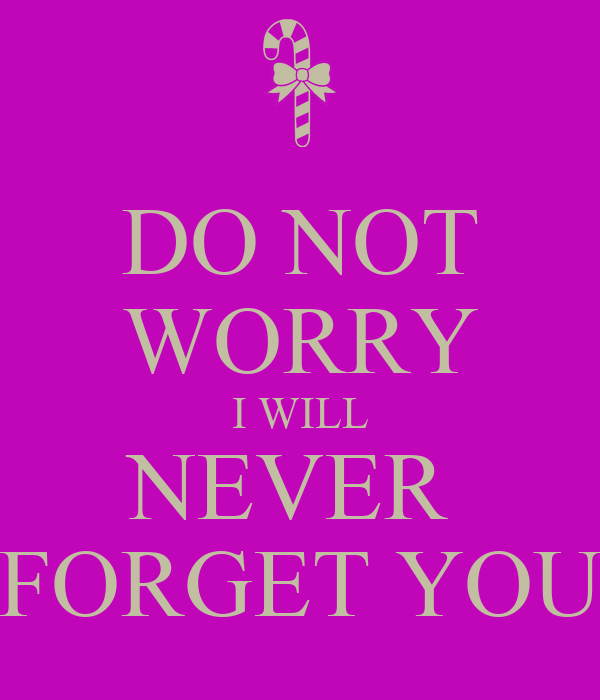 Do Not Worry I Will Never Forget You Poster Keavy Keep Calm O Matic