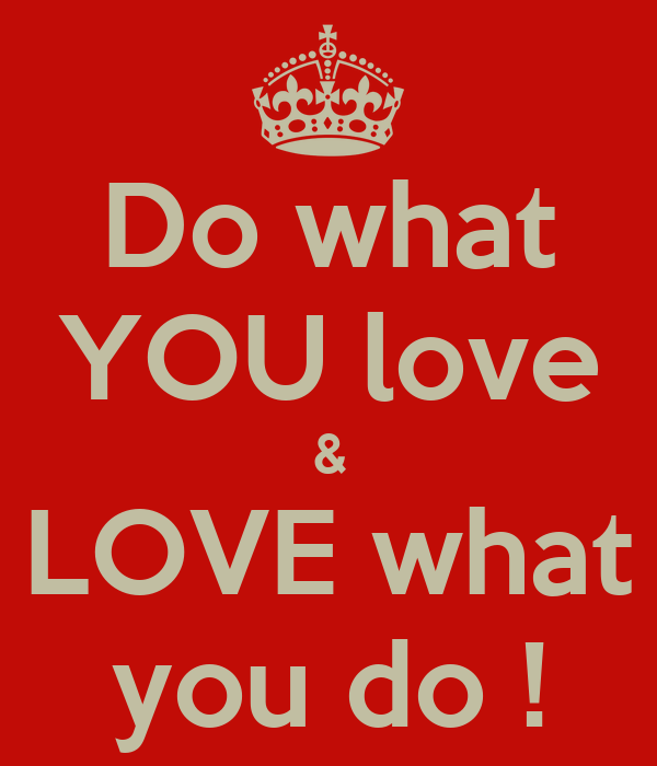 do what you love love what you do poster markus keep calm o matic. Black Bedroom Furniture Sets. Home Design Ideas