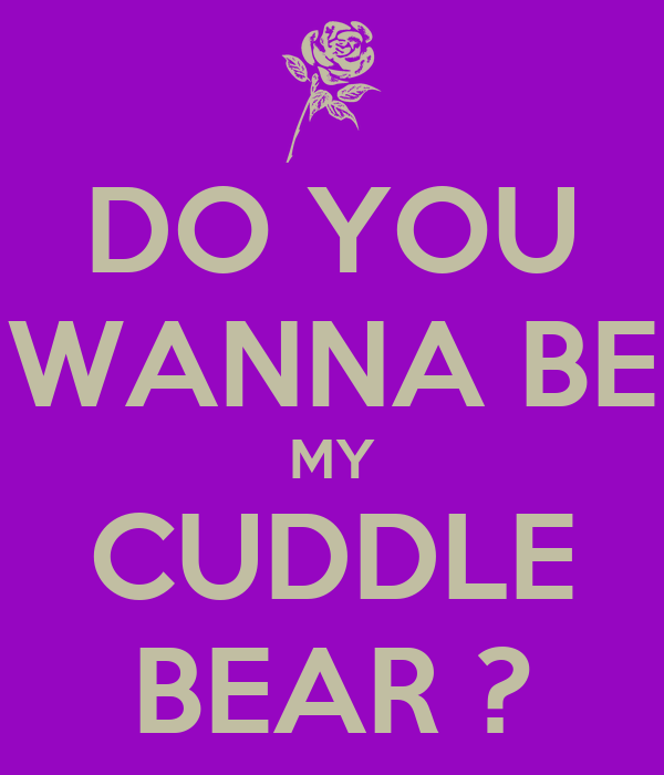 I Wanna Cuddle With You: DO YOU WANNA BE MY CUDDLE BEAR ? Poster