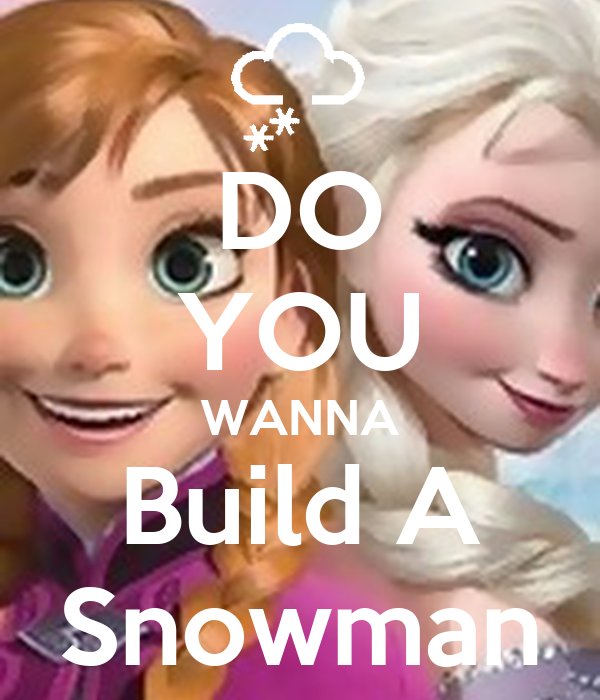 i want to be a_DO YOU WANNA Build A Snowman Poster | Mischel | Keep Calm-o-Matic