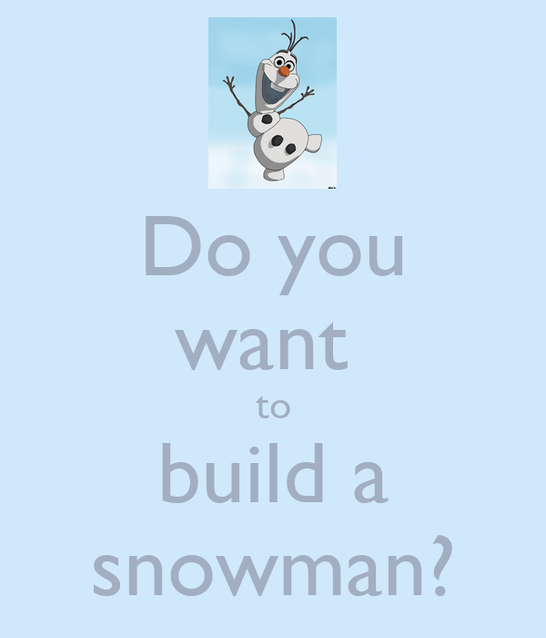 Do you want to build a snowman poster olaf keep calm for What do u need to build a house