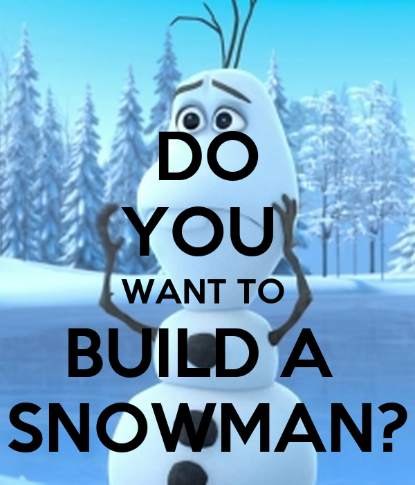 Do you want to build a snowman meme do you want to build a apps