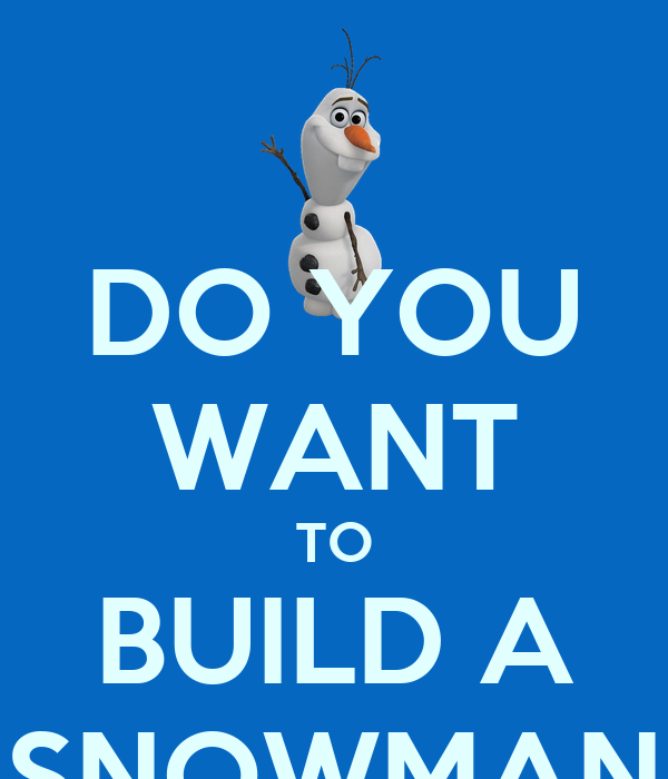 Do You Want To Build A Snowman Olaf do you want to build a snowman ...
