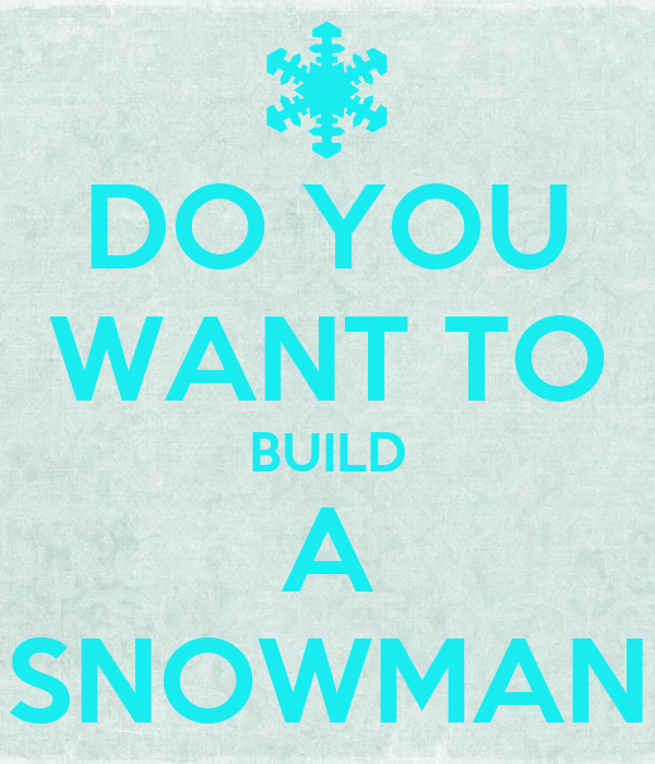 Do you want to build a snowman poster olaf keep calm o for What do u need to build a house
