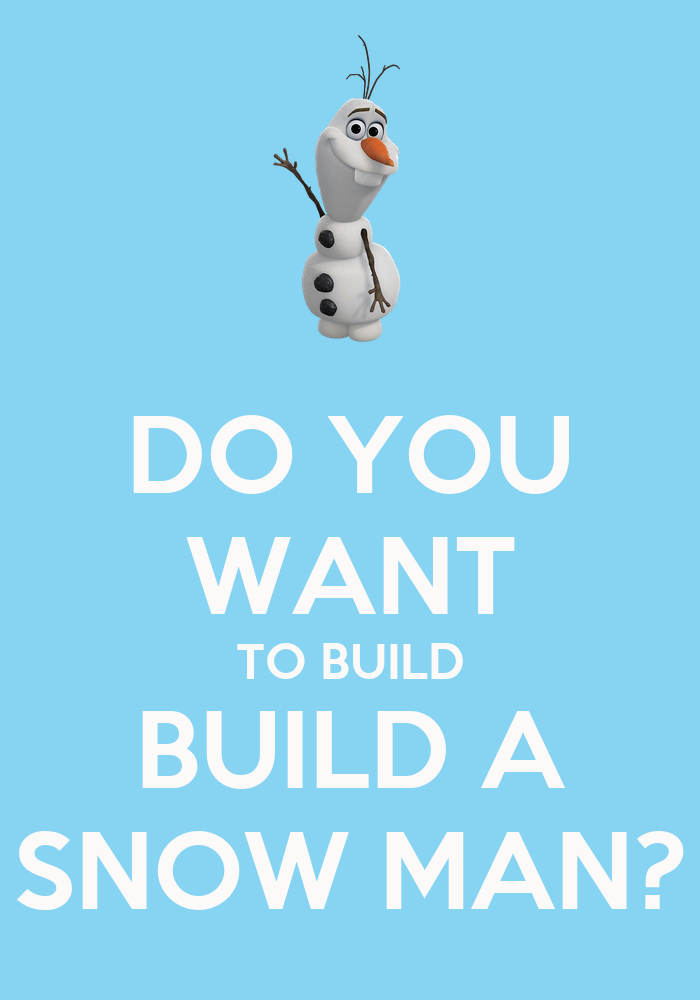Do you want to build build a snow man poster liz keep for What do u need to build a house