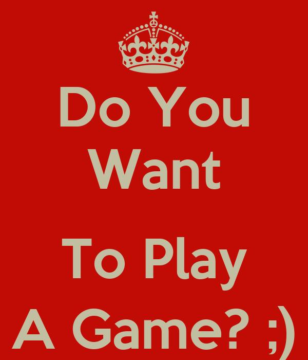 Willst Du Ein Spiel Spielen