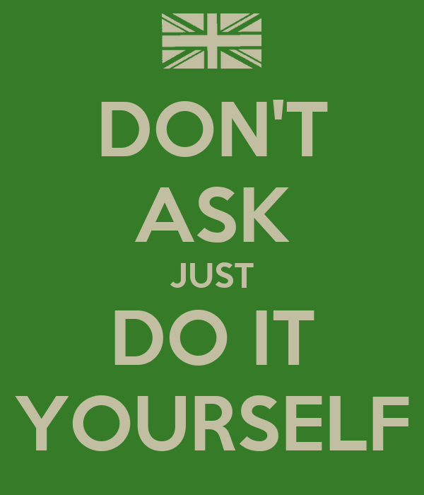 Dont ask just do it yourself poster graham keep calm o matic dont ask just do it yourself solutioingenieria Gallery