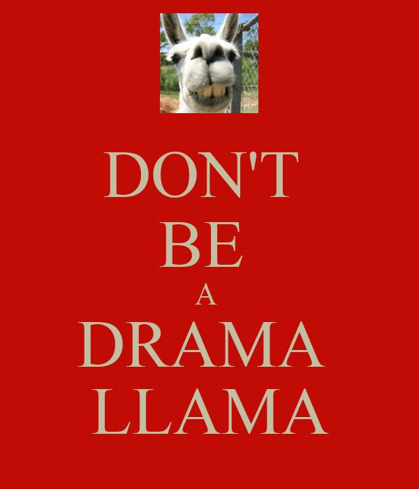 Dont Feed The Drama Llama DON'T BE A DRAMA LLAMA...